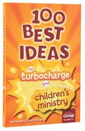 100 Best Ideas to Turbo Charge Your Children's Ministry Paperback