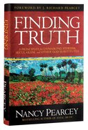 Finding Truth: 5 Principles For Unmasking Atheism, Secularism and Other God Substitutes Hardback