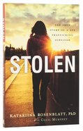 Stolen: The True Story of a Sex Trafficking Survivor Paperback