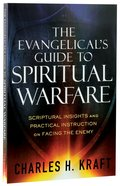 The Evangelical's Guide to Spiritual Warfare: Scriptural Insights and Practical Instruction on Facing the Enemy Paperback