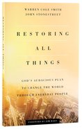 Restoring All Things: God's Audacious Plan to Change the World Through Everyday People Paperback