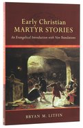 Early Christian Martyr Stories: An Evangelical Introduction With New Translations Paperback