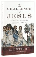 The Challenge of Jesus: Rediscovering Who Jesus Was & is Paperback