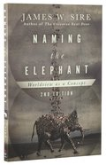 Naming the Elephant: Worldview as Concept (2nd Edition) Paperback