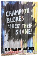 Champion Blokes 'Shed' Their Shame! Paperback