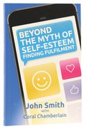 Beyond the Myth of Self Esteem: Finding Fulfilment Paperback