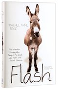 Flash: The Homeless Donkey Who Taught Me About Life, Faith, and Second Chances Hardback