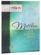 Matthew - Our Loving King (The Passion Translation Series)