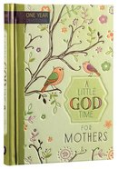 Little God Time For Mothers, A: 365 Daily Devotions (365 Daily Devotions Series)