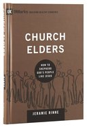 Church Elders - How to Shepherd God's People Like Jesus (9marks Building Healthy Churches Series) Hardback