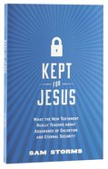 Kept For Jesus: What the New Testament Really Teaches About Assurance of Salvation Paperback