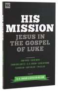 His Mission: Jesus in the Gospel of Luke Paperback