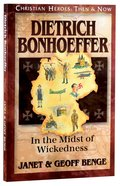 Dietrich Bonhoeffer - in the Midst of Wickedness (Christian Heroes Then & Now Series) Paperback