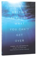 Getting Through What You Can't Get Over Paperback