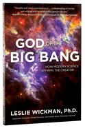 God of the Big Bang: How Modern Science Confirms the Creator Paperback