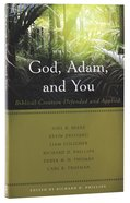 God, Adam, and You: Biblical Creation Defended and Applied Paperback
