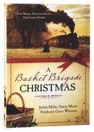 A Basket Brigade Christmas: Three Women, Three Love Stories, One Country Divided Paperback