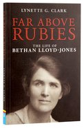 Far Above Rubies: The Life of Bethan Lloyd-Jones Paperback