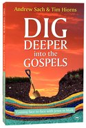 Dig Deeper Into the Gospels: Coming Face to Face With Jesus in Mark Paperback