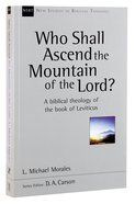 Who Shall Ascend the Holy Mountain of the Lord? a Biblical Theology of the Book of Leviticus (New Studies In Biblical Theology Series)