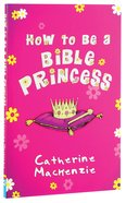 How to Be a Bible Princess Paperback