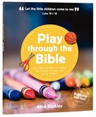 Play Through the Bible: 20 Weeks of Fun Play Activities to Explore Luke's Gospel With Young Children Paperback