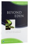 Beyond Eden (Genesis 1-11) (Interactive Bible Study Series)