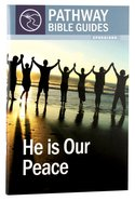 He is Our Peace - 10 Studies on Ephesians (Include Leader's Notes) (Pathway Bible Guides Series)