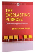The Everlasting Purpose - Understanding Predestination (Brief Books (Matthias) Series) Paperback