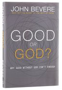 Good Or God?: Why Good Without God Isn't Enough Hardback
