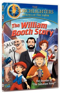 The William Booth Story (Torchlighters Heroes Of The Faith Series)