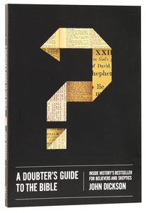 A Doubters Guide to the Bible: Inside Historys Bestseller For Believers and Sceptics