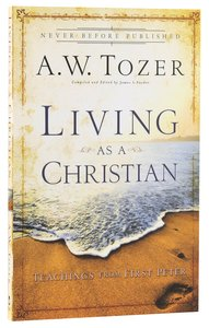 Living as a Christian (New Tozer Collection Series)