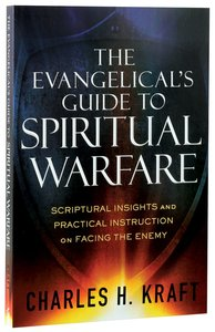 The Evangelicals Guide to Spiritual Warfare: Scriptural Insights and Practical Instruction on Facing the Enemy