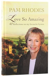 Love So Amazing:40 Reflections on My Favourite Hymns