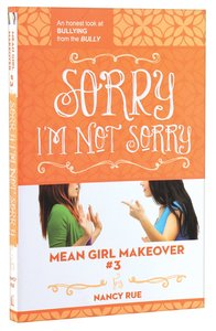 Sorry Im Not Sorry (#03 in Mean Girl Makeover Trilogy Series)