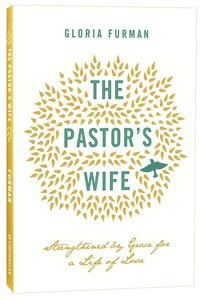 The Pastors Wife: Strengthened By Grace For a Life of Love