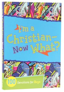 Im a Christian Now What? 100 Devotions For Boys