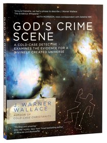 Gods Crime Scene: A Cold-Case Detective Examines the Evidence For a Divinely Created Universe