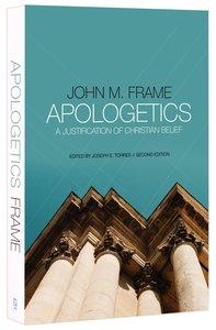 Apologetics: A Justification of Christian Belief (2nd Edition)