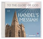 Handels Messiah (To The Glory Of God Series)