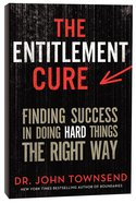 The Entitlement Cure: Finding Success in Doing Hard Things the Right Way Paperback
