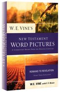 W E Vine's New Testament Word Pictures: Romans to Revelation
