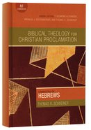 Hebrews (Biblical Theology For Christian Proclamation Series) Hardback