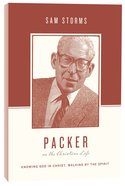 Packer on the Christian Life - Knowing God in Christ, Walking By the Spirit (Theologians On The Christian Life Series)