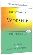 Message of Worship: Celebrating the Glory of God in the Whole of Life (Bible Speaks Today Themes Series) Pb Large Format