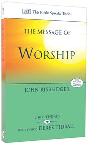 Message of Worship (Bible Speaks Today Themes Series)