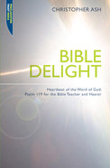 "Bible Delight: Heartbeat Of the Word of God (Proclamation Trusts ""Preaching The Bible"" Series)"