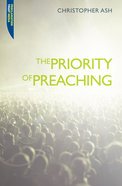 "The Priority of Preaching (Proclamation Trusts ""Preaching The Bible"" Series)"