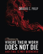 Where Their Worm Does Not Die: And Fire is Not Quenched Paperback